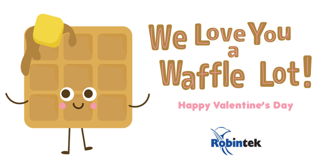 We love you a waffle lot happy valentines day from Robintek